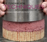 The Fundamental Techniques of Classic Pastry Arts - French Culinary Institute