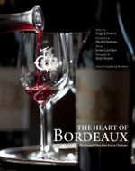 The Heart of Bordeaux : The Greatest Wines from Graves Chateaux - James Lawther