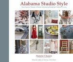 Alabama Studio Style : More Projects, Recipes, & Stories Celebrating Sustainable Fashion & Living :  More Projects, Recipes, & Stories Celebrating Sustainable Fashion & Living - Natalie Chanin