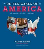 United Cakes of America : Recipes Celebrating Every State - Warren Brown