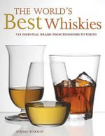 The World's Best Whiskies : 750 Essential Drams from Tennessee to Tokyo - Dominic Roskrow