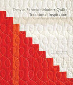 Denyse Schmidt: Modern Quilts, Traditional Inspiration : 20 New Designs with Historic Roots - Denyse Schmidt