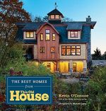 The Finest Homes from the Last Decade of This Old House - Kevin O'Connor