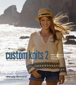 Custom Knits 2 : More Top-Down and Improvisational Techniques - Wendy Bernard
