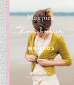 Magpies, Homebodies, and Nomads : A Modern Knitter's Guide to Discovering and Exploring Style - Cirilia Rose