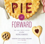 Pie it Forward : Pies, Tarts, Tortes, Galettes, and Other Pastries Reinvented - Gesine Bullock-Prado