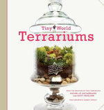 Tiny World Terrariums : A Step-by-step Guide to Easily Contained Life - Michelle Inciarrano