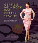 Gertie's New Book for Better Sewing : A Modern Guide to Couture-style Sewing Using Basic Vintage Techniques - Gretchen Hirsch