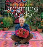 Kaffe Fassett: Dreaming in Color : An Autobiography - Kaffe Fassett