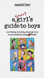 A Smart Girl's Guide to Boys : Surviving Crushes, Staying True to Yourself, & Other (Heart) Stuff - Nancy Holyoke