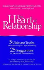 Heart of Relationship :  5 Ultimate Truths for Understanding the Couple Relationship, 25 Suggestions for Making Your Relationship Work - Jonathan Goodman-Herrick