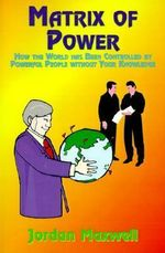Matrix of Power : How the World Has Been Controlled by Powerful People without Your Knowledge - Jordan Maxwell