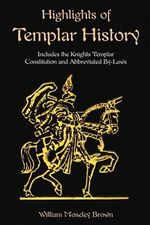 Highlights of Templar History : Includes the Knights Templar Constitution - William Moseley Brown