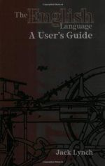 The English Language : A User's Guide - Jack Lynch