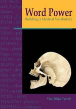 Word Power : Building a Medical Vocabulary :  Building a Medical Vocabulary - William Blake Tyrrell