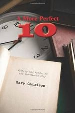 A More Perfect 10: Writing and Producing the Ten-Minute Play :  Writing and Producing the Ten-Minute Play - Gary Garrison