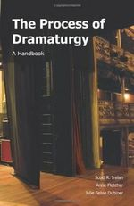 The Process of Dramaturgy : A Handbook - Scott R. Irelan