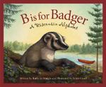 B Is for Badger : A Wisconsin a - Kathy-Jo Wargin