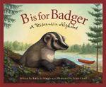 B Is for Badger : A Wisconsin a - Kathy-Jo Wargin