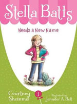 Stella Batts Needs a New Name : Needs a New Name - Courtney Sheinmel