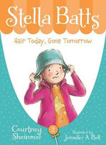 Stella Batts Hair Today, Gone Tomorrow : Hair Today, Gone Tomorrow - Courtney Sheinmel