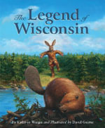 The Legend of Wisconsin : The Legend of Wisconsin - Kathy-Jo Wargin
