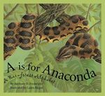 A is for Anaconda : A Rainforest Alphabet - Anthony D Fredericks