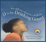D Is for Drinking Gourd : An African American Alphabet - Nancy I Sanders