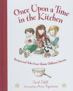 Once Upon a Time in the Kitchen : Recipes and Tales from Classic Children's Stories - Carol Odell