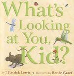 What's Looking at You, Kid? - J Patrick Lewis