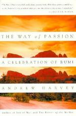 The Way of Passion : A Celebration of Rumi - Andrew Harvey