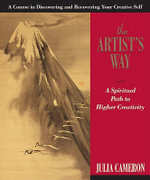 Artist's Way : A Spiritual Path to Higher Creativity - Julia Cameron