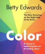 Color : A Course in Mastering the Art of Mixing Colors - Betty Edwards