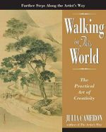 Walking in This World : The Practical Art of Creativity - Julia Cameron