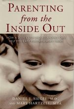 Parenting from the Inside Out : How a Deeper Self-understanding Can Help You Raise Children Who Thrive - Daniel J. Siegel