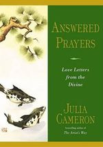 Answered Prayers : Love Letters from the Divine - Julia Cameron