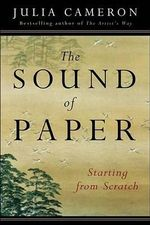 The Sound of Paper : Starting From Scratch - Julia Cameron