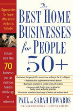 The Best Home Businesses for People 50+ : Opportunities for People Who Believe the Best is Yet to Be! - Paul Edwards