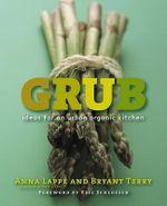 Grub : Ideas for an Urban Organic Kitchen - Anna Lappe