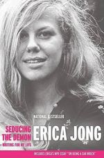 Seducing the Demon : Writing for My Life - Erica Jong
