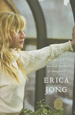 Inventing Memory : A Novel of Mothers and Daughters - Erica Jong