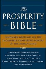 The Prosperity Bible : Landmark Writings on the Incredible Prospering Powers of the Human Mind - Charles F Haanel