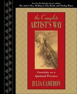 The Complete Artist's Way : Creativity as a Spiritual Practice - Julia Cameron