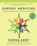 Energy Medicine : Balancing Your Body's Energies for Optimal Health, Joy, and Vitality - Donna Eden