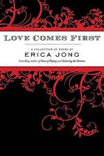 Love Comes First : Writing for My Life - Erica Jong
