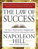The Law of Success : The Master Wealth-Builder's Complete and Original Lesson Plan Forachieving Your Dreams - Napoleon Hill
