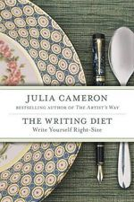 The Writing Diet : Write Yourself Right-Size - Julia Cameron