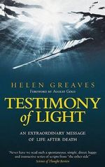 Testimony of Light: An Extraordinary Message of Life After Death : An Extraordinary Message of Life After Death - Helen Greaves
