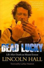 Dead Lucky : Life After Death on Mount Everest - Lincoln Hall