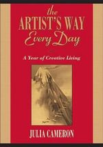 The Artist's Way Every Day : A Year of Creative Living - Julia Cameron